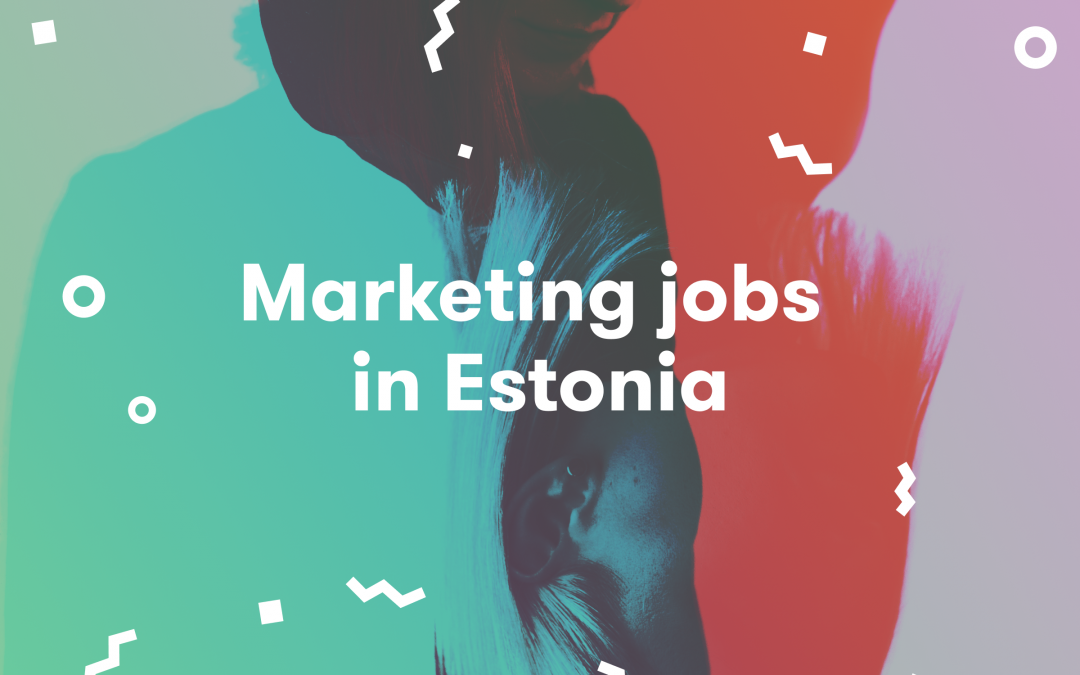 Marketing Jobs In Estonia: What's Hot and Not In 2019
