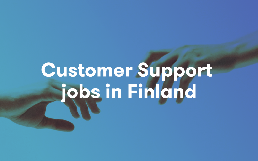 Do You Know the Hottest Skills for Customer Support Jobs in Finland?