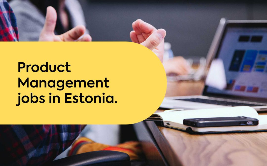 5 Reasons Why Product Management Jobs in Estonia Are Worth Your Time