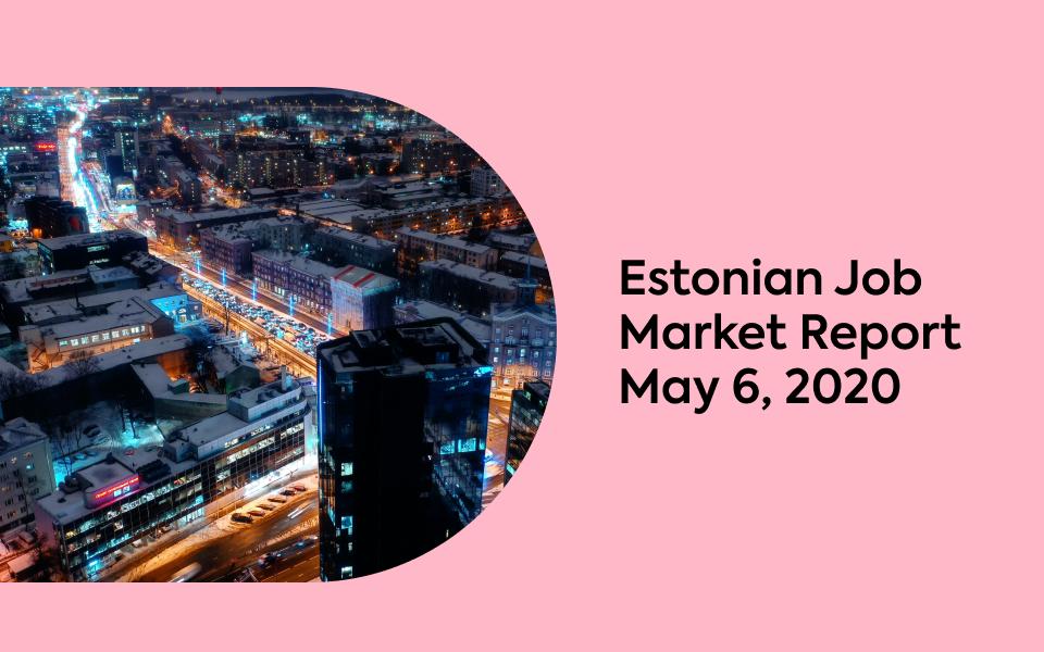 Estonian Job Market Report, May 6, 2020