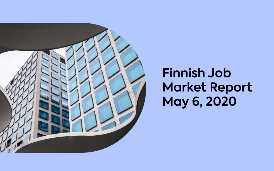 Finnish Job Market Report, May 6, 2020