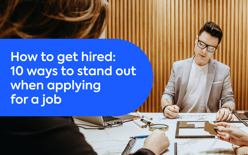 How to get hired: 10 ways to stand out when applying for a job