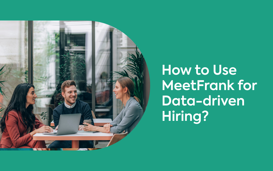 How to Use MeetFrank Insights for Data-driven Hiring?