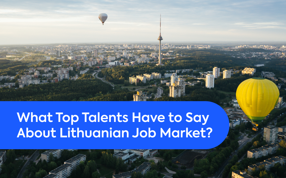 What Top Talents Have to Say about Lithuanian Job Market?