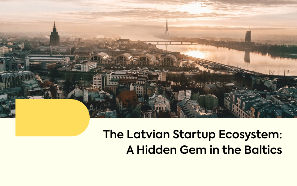 The Latvian Startup Ecosystem: A Hidden Gem in the Baltics